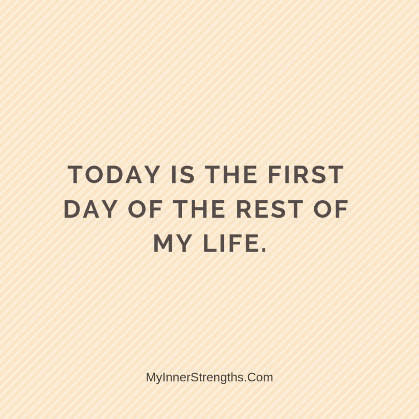 Forgiveness Affirmations 25 My Inner Strengths Today is the first day of the rest of my life.