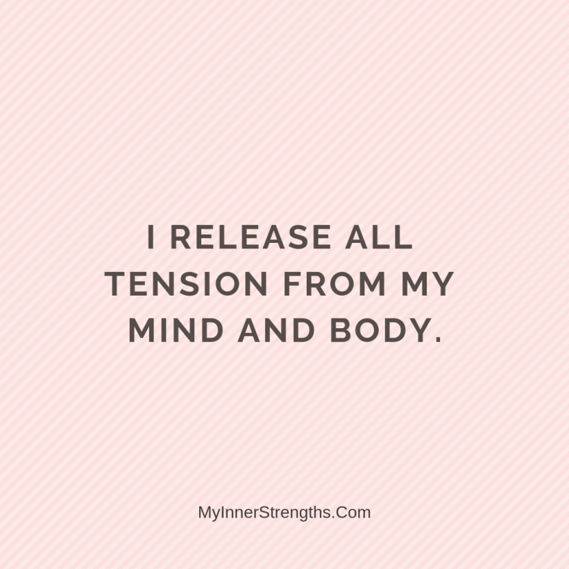 Forgiveness Affirmations 29 My Inner Strengths I release all tension from my mind and body.