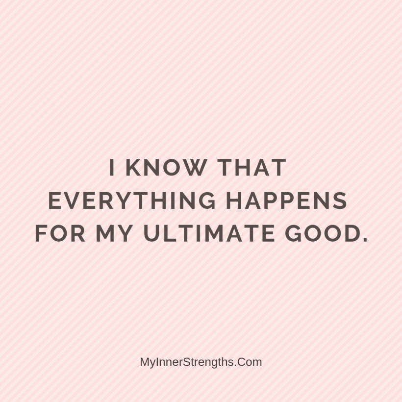 Forgiveness Affirmations 32 My Inner Strengths I know that everything happens for my ultimate good.