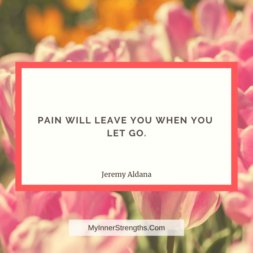 Forgiveness Quotes and Affirmations 15 My Inner Strengths Pain will leave you when you let go.