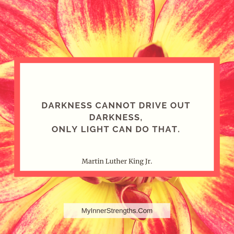 Forgiveness Quotes and Affirmations 4 My Inner Strengths Darkness cannot drive out darkness, only light can do that.
