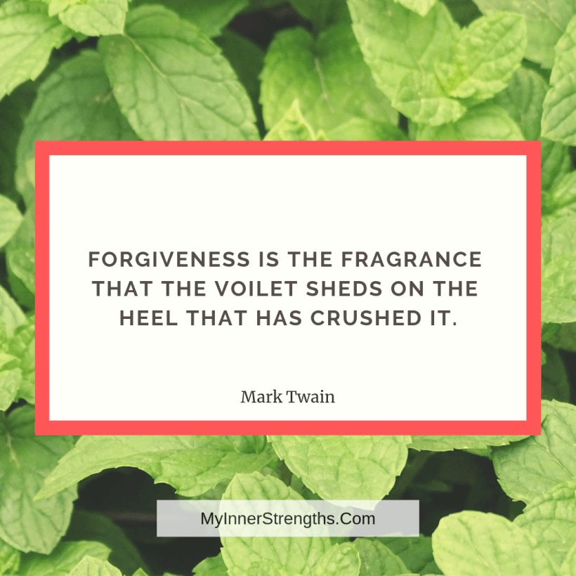 Forgiveness Quotes and Affirmations 7 My Inner Strengths Forgiveness is the fragrance that the violet sheds on the heel that has crushed it.