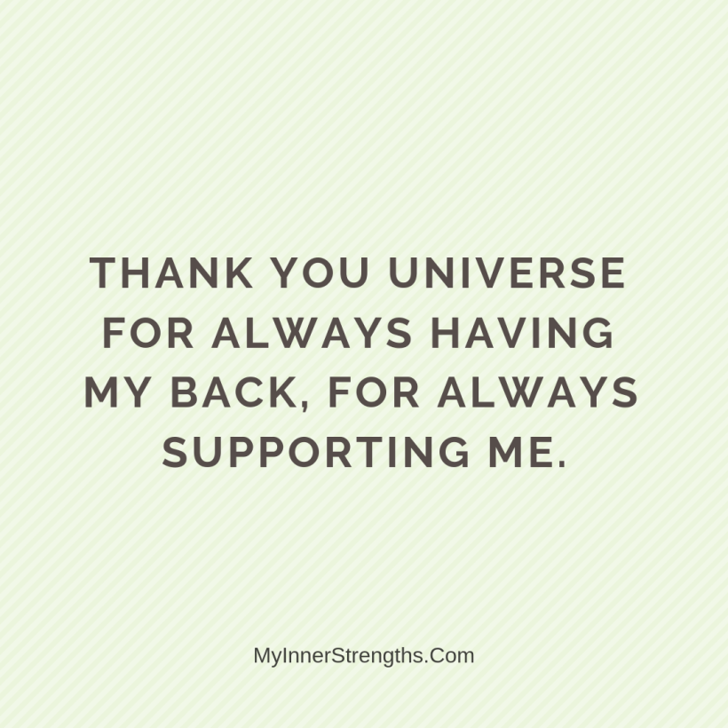 Gratitude Affirmations 12 My Inner Strengths Thank you, Universe for always having my back, for always supporting me.