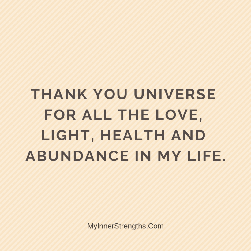 Gratitude Affirmations 21 My Inner Strengths Thank you, Universe for all the love, light, health and abundance in my life.
