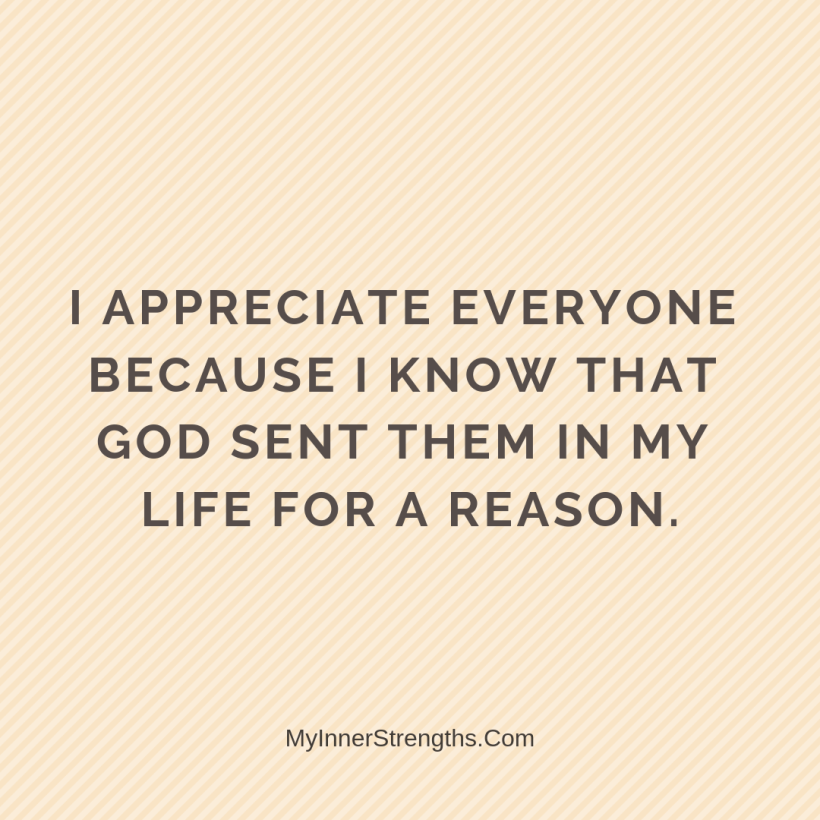 Gratitude Affirmations 22 My Inner Strengths I appreciate everyone because I know that God sent them in my life for a reason.