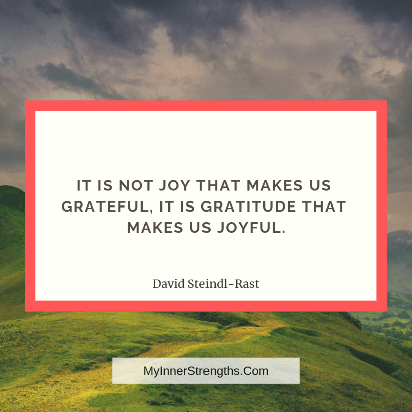 Gratitude Quotes and Affirmations 4 My Inner Strengths It is not joy that makes us grateful. It is gratitude that makes us joyful.