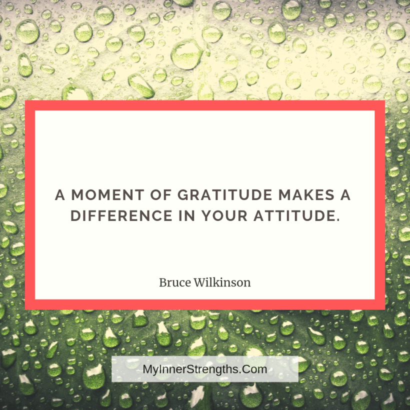 Gratitude Quotes and Affirmations 5 My Inner Strengths A moment of gratitude makes a difference in your attitude.