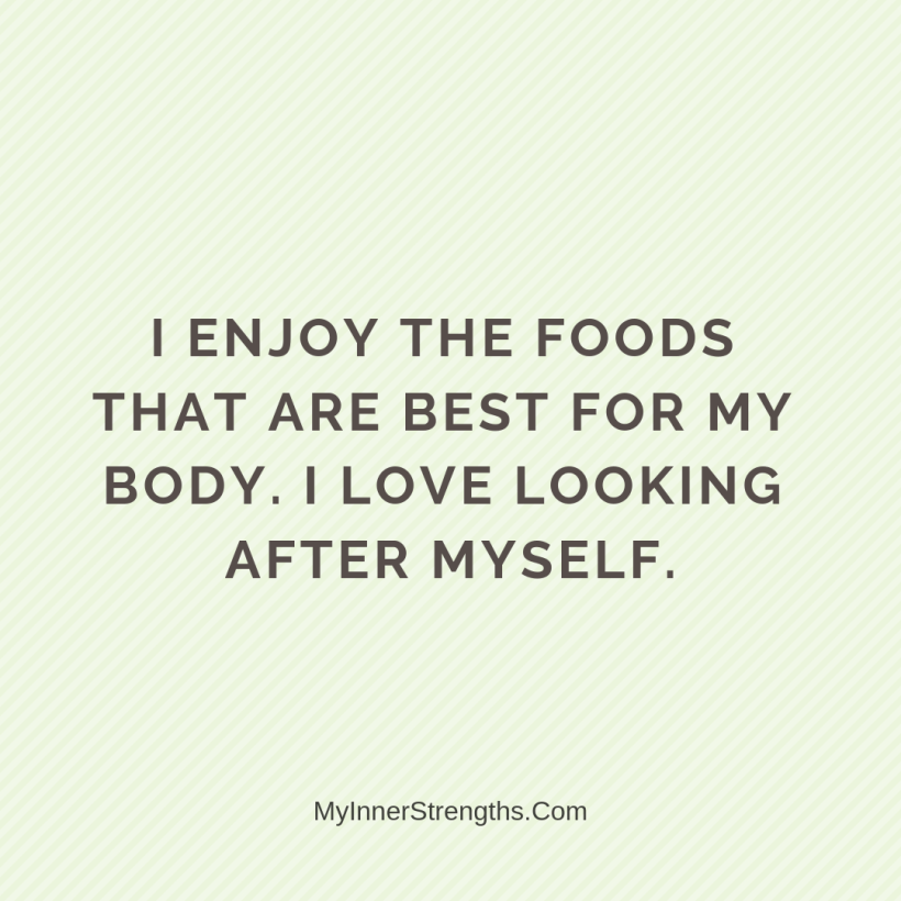 Health Affirmations My Inner Strengths12 I enjoy the foods that are best for my body. I love looking after myself.
