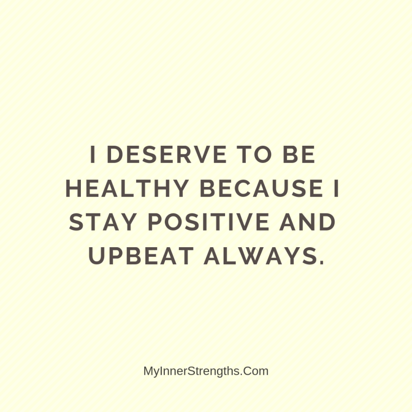 Health Affirmations My Inner Strengths18 I deserve to be healthy because I stay positive and upbeat always.