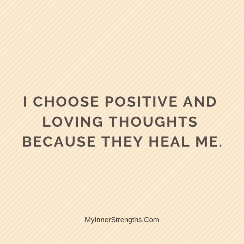 Health Affirmations My Inner Strengths21 I choose positive and loving thoughts because they heal me.