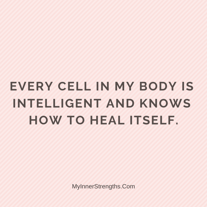 Health Affirmations My Inner Strengths29 Every cell in my body is intelligent and knows how to heal itself.