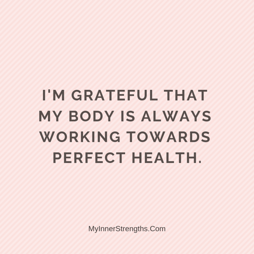 Health Affirmations My Inner Strengths30 Im grateful that my body is always working toward​ perfect health.