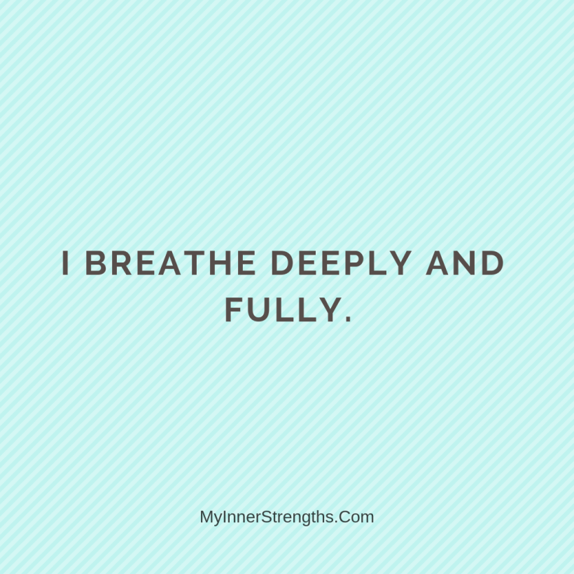 Health Affirmations My Inner Strengths5 I breathe fully and deeply.