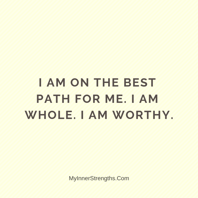 I am worthy Affirmations My Inner Strengths13 I am on the best path for me. I am whole. I am worthy.