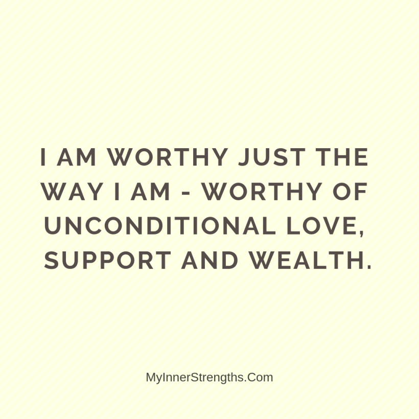 I am worthy Affirmations My Inner Strengths15 I am worthy just the way I am   worthy of unconditional love, support and wealth.