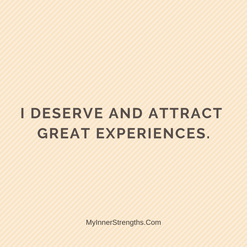 I am worthy Affirmations My Inner Strengths19 I deserve and attract great experiences.