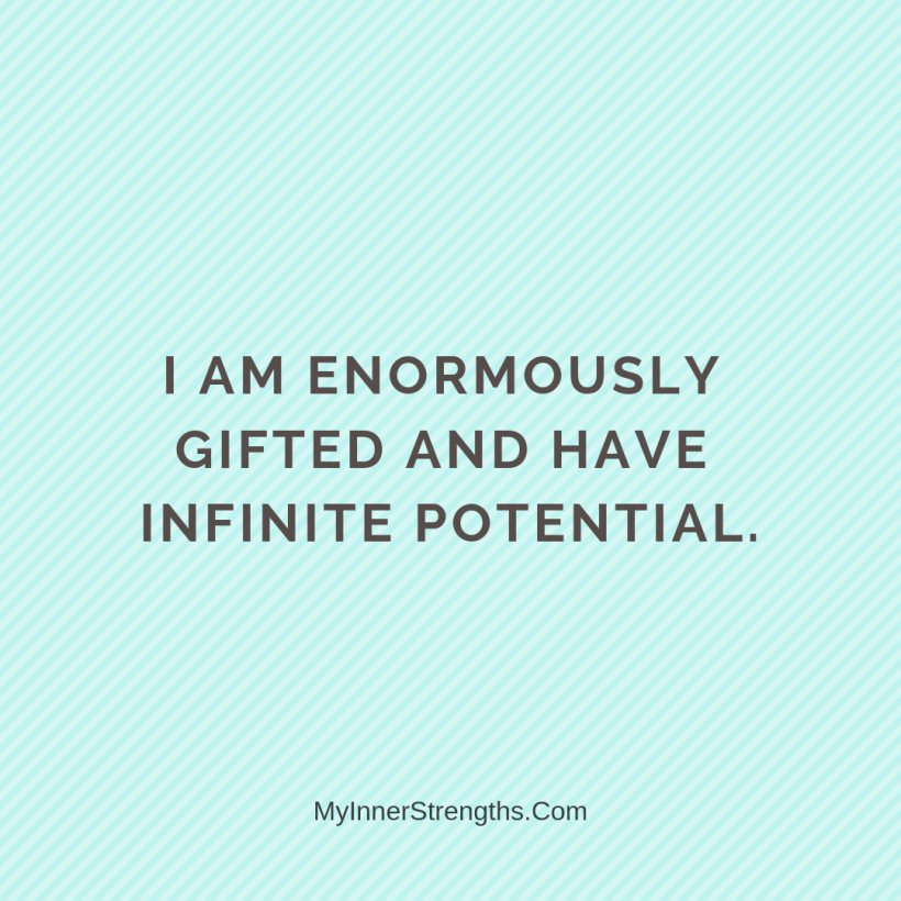 I am worthy Affirmations My Inner Strengths6 I am enormously gifted and have infinite potential.