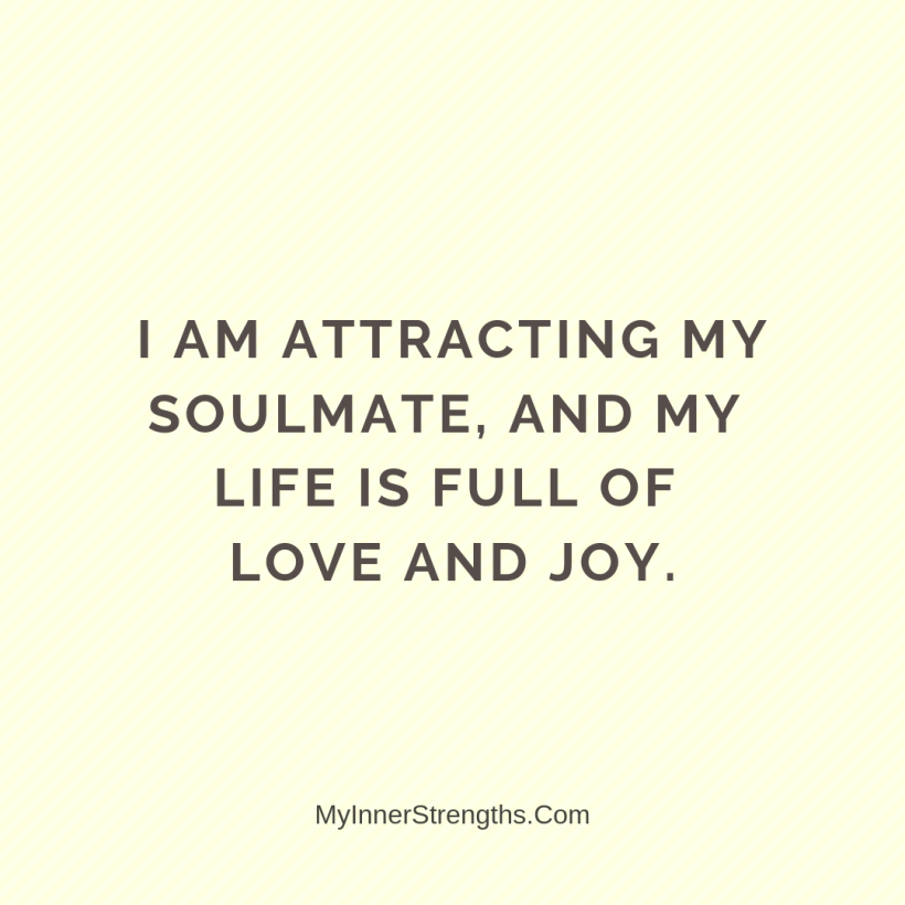 Law of Attraction Affirmations My Inner Strengths13 I am attracting​ my soulmate, and my life is full of love and joy.