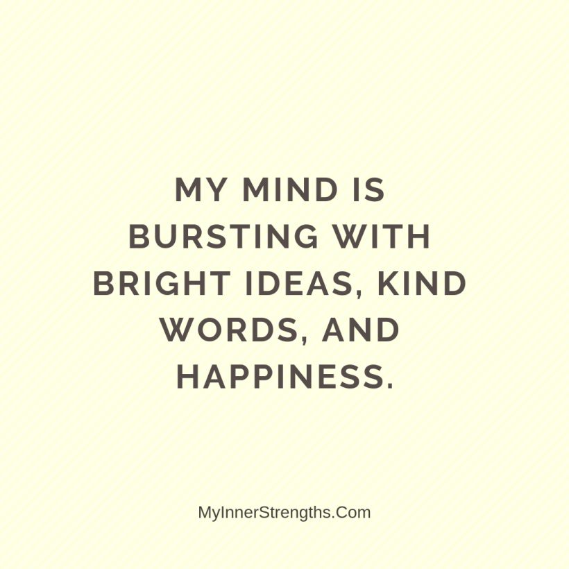 Law of Attraction Affirmations My Inner Strengths14 My mind is bursting with bright ideas, kind words, and happiness.