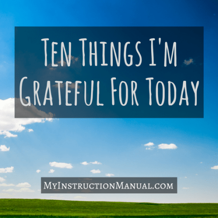 Ten Things I'm Grateful for Today | My Instruction Manual