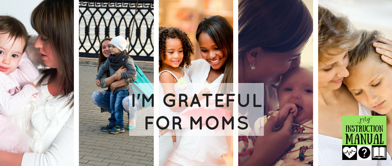 Grateful for Moms | My Instruction Manual