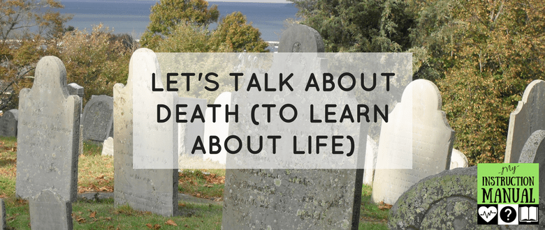 Let's Talk About Death | My Instruction Manual