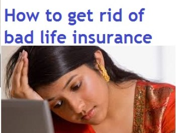 How to get rid of bad life insurance plans in India
