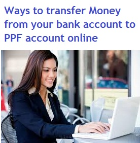 Ways to transfer money from bank account to PPF account