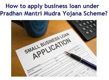 How to apply business loan under Pradhan Mantri Mudra Yojana Scheme