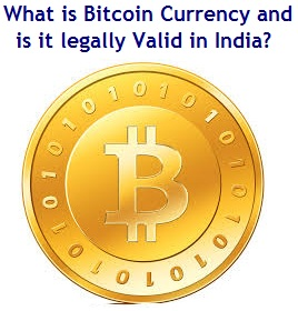 What is Bitcoin Currency and is it legally Valid in India