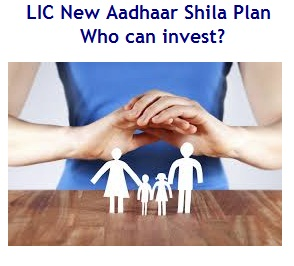 LIC New Aadhaar Shila Insurance Plan – Who can invest