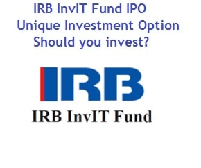 IRB InvIT Fund IPO - Unique Investment Option - Should you invest