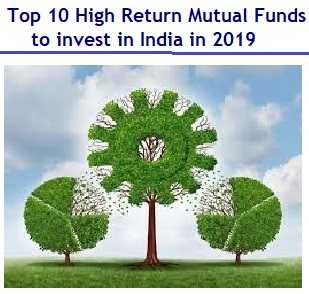 Top 10 High Return Mutual Fund Schemes to invest in India in 2019