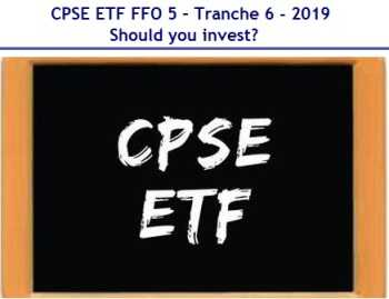 CPSE ETF FFO 5 – Tranche 6 - July-2019 - Should you invest