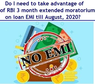 Do I need to take advantage of RBI 3 month extended moratorium on loan EMI till August, 2020