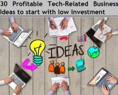 30 Profitable Tech-Related Business Ideas to start now