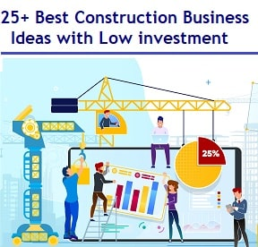 Top and Best Construction Business Ideas with Low investment