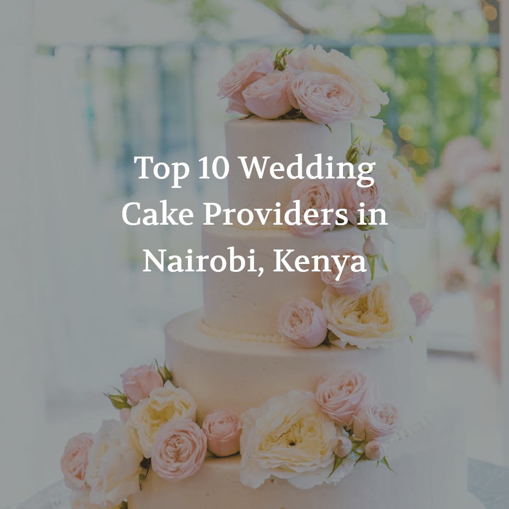 Top 10 Wedding Cake Providers in Nairobi, Kenya
