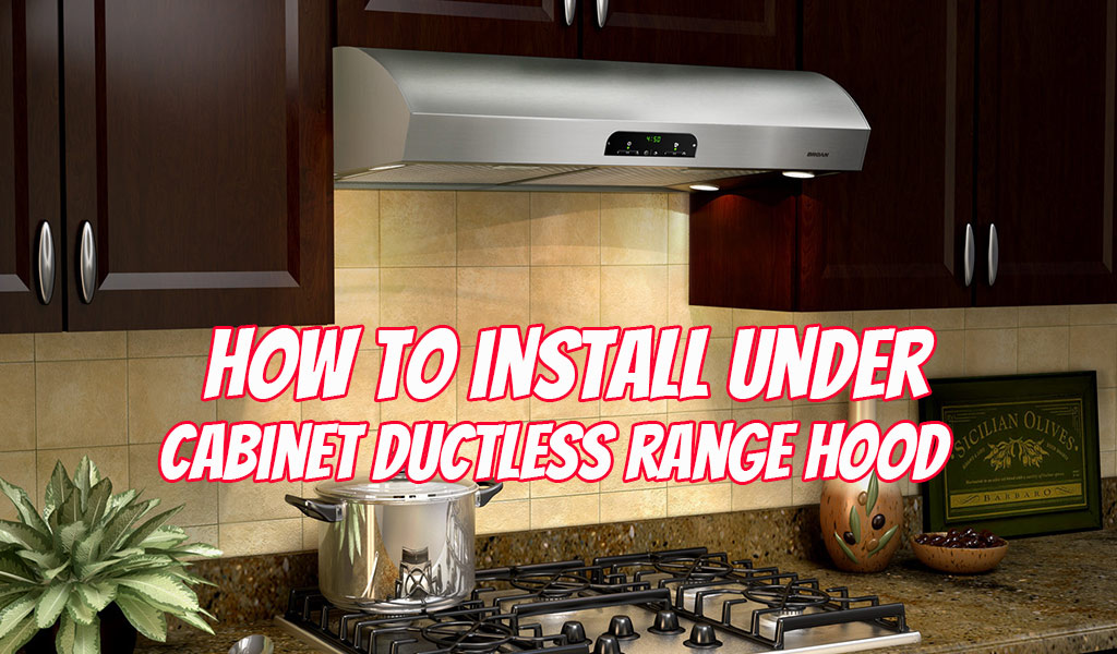 How To Install Under Cabinet Ductless Range Hood Mykitchenpick