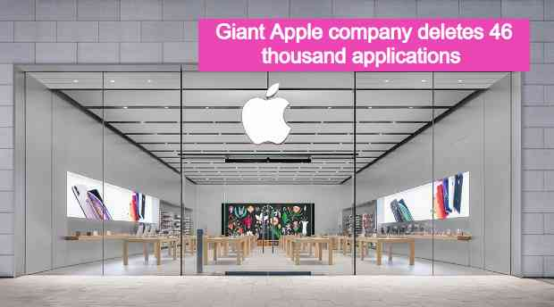 Giant Apple company deletes 46 thousand applications from its store