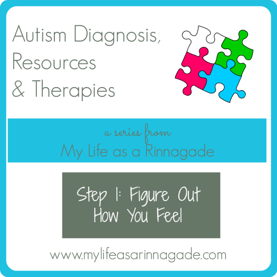 Autism Diagnosis, Resources & Therapies: Step 1: Figure Out How You Feel