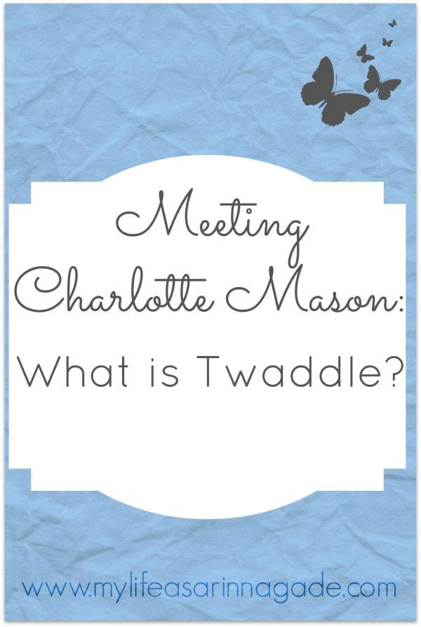 Meeting Charlotte Mason: What is Twaddle? via My Life as a Rinnagade