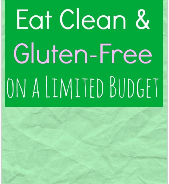 Eat Clean and Gluten-Free on a Limited Budget