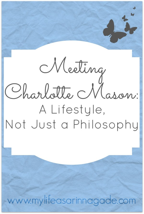 Meeting Charlotte Mason A Lifestyle, Not Just a Philosophy via My Life as a Rinnagade