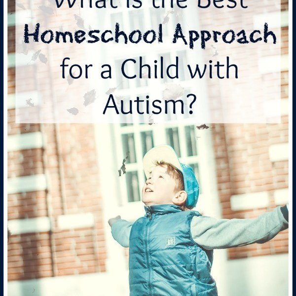 What is the Best Homeschool Approach for a Child with Autism?