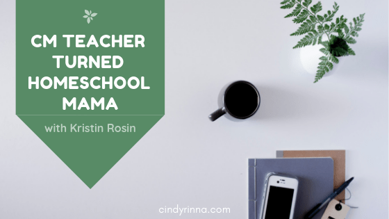 CM Teacher Turned Homeschool Mama with Kristin Rosin