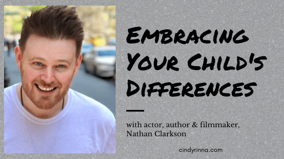 Embracing Your Child's Differences with Actor, Author & Filmmaker, Nathan Clarkson