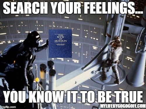 Search your feelings...You know it to be true!