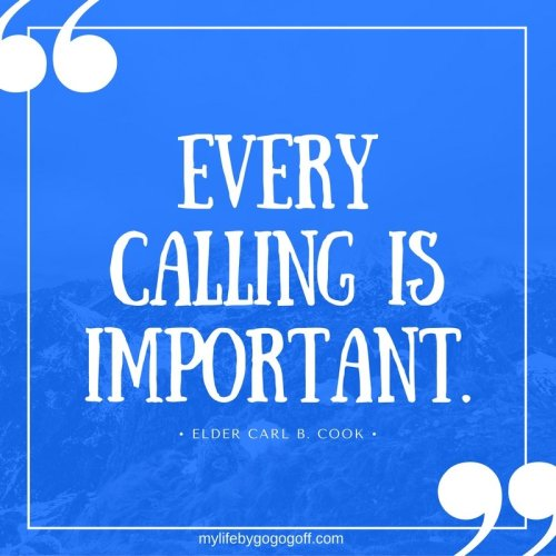 """Every calling is important"" ~Elder Carl B. Cook"