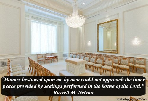 """Honors bestowed upon me by men could not approach the inner peace provided by sealings performed in the house of the Lord."" Russell M. Nelson"